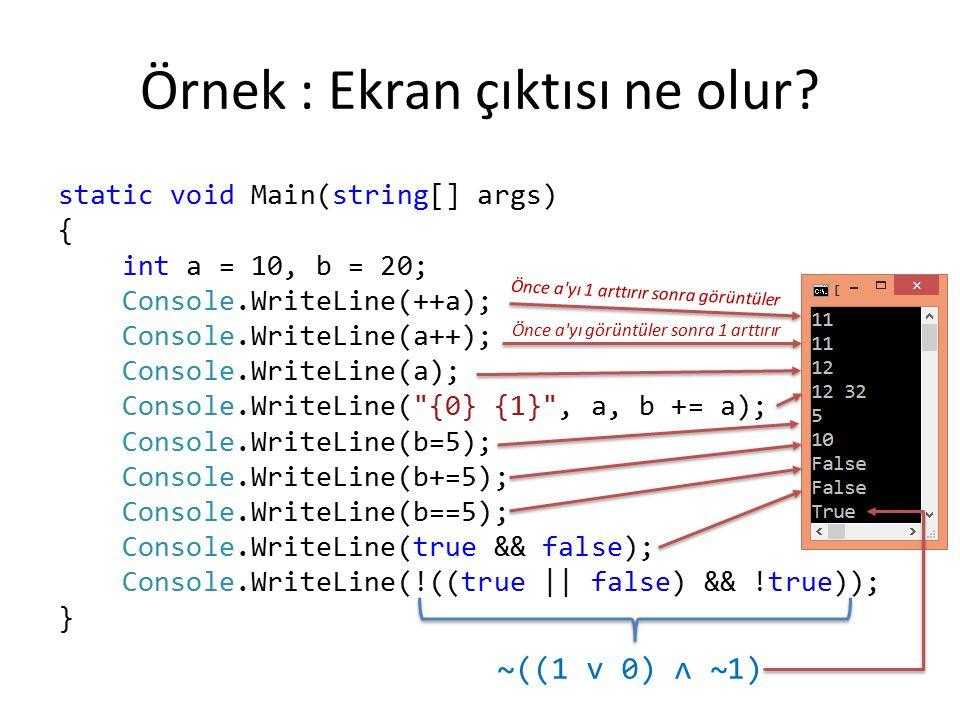 Örnek : Ekran çıktısı ne olur? static void Main(string[] args) { int a = 10, b = 20; Console.WriteLine(++a); Console.WriteLine(a++); Console.WriteLine