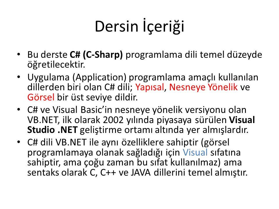 Dersin İçeriği Bu derste C# (C-Sharp) programlama dili temel düzeyde öğretilecektir. Uygulama (Application) programlama amaçlı kullanılan dillerden bi