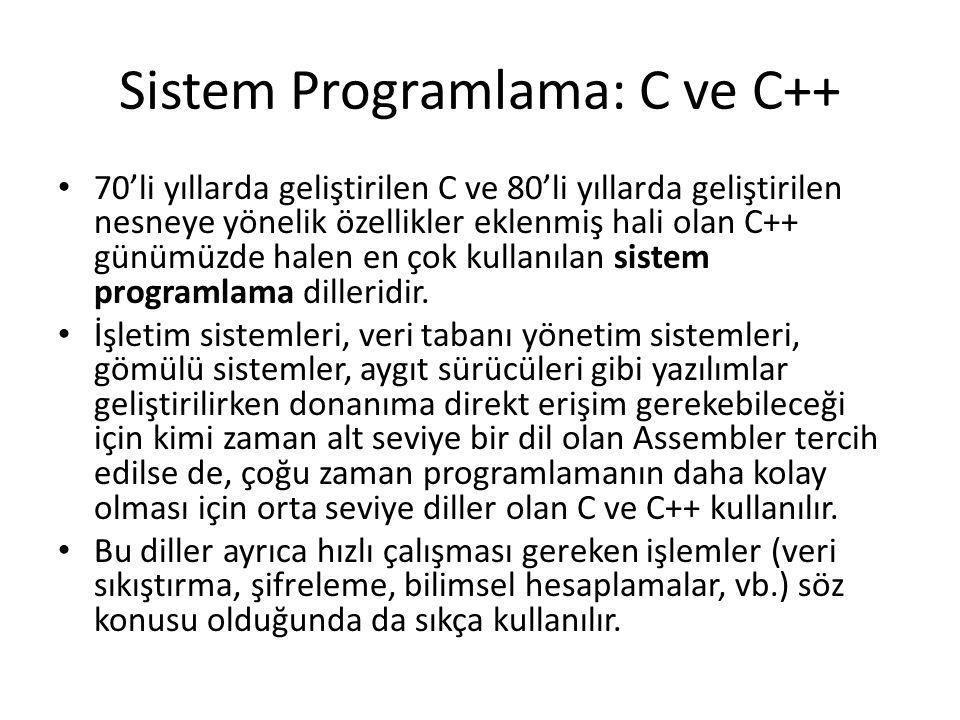 Sistem Programlama: C ve C++ 70'li yıllarda geliştirilen C ve 80'li yıllarda geliştirilen nesneye yönelik özellikler eklenmiş hali olan C++ günümüzde