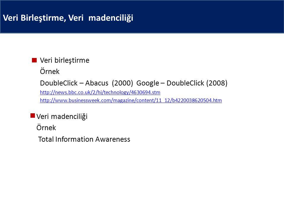 Veri Birleştirme, Veri madenciliği Veri birleştirme Örnek DoubleClick – Abacus (2000) Google – DoubleClick (2008) http://news.bbc.co.uk/2/hi/technolog