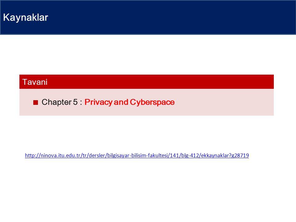 Kaynaklar Chapter 5 : Privacy and Cyberspace Tavani http://ninova.itu.edu.tr/tr/dersler/bilgisayar-bilisim-fakultesi/141/blg-412/ekkaynaklar g28719
