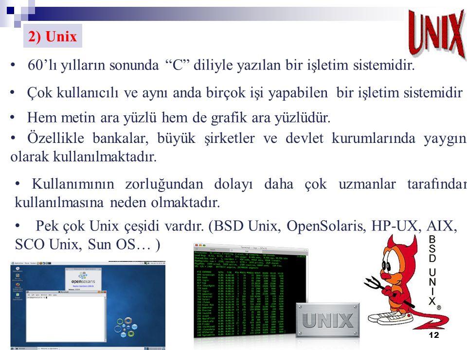 12 2) Unix 60'lı yılların sonunda C diliyle yazılan bir işletim sistemidir.