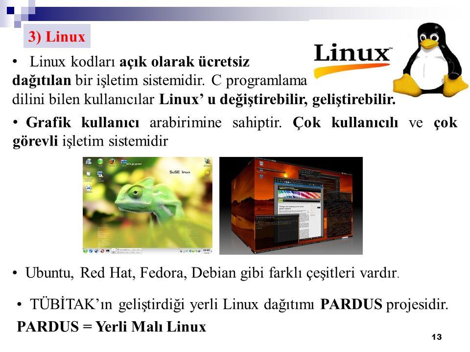 13 3) Linux Linux kodları açık olarak ücretsiz dağıtılan bir işletim sistemidir.