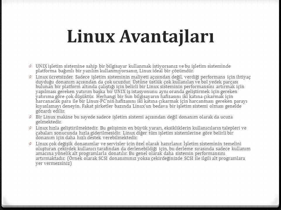 Linux Avantajları 0 UNIX işletim sistemine sahip bir bilgisayar kullanmak istiyorsanız ve bu işletim sisteminde platforma bağımlı bir yazılım kullanmıyorsanız, Linux ideal bir çözümdür.