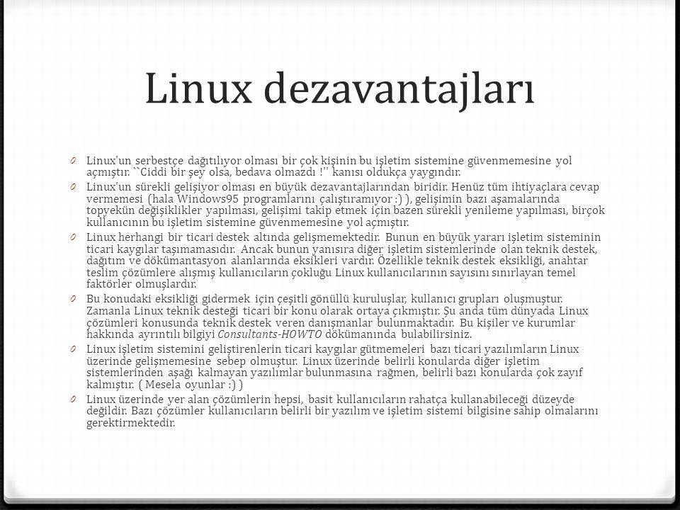 Linux dezavantajları 0 Linux'un serbestçe dağıtılıyor olması bir çok kişinin bu işletim sistemine güvenmemesine yol açmıştır. ``Ciddi bir şey olsa, be