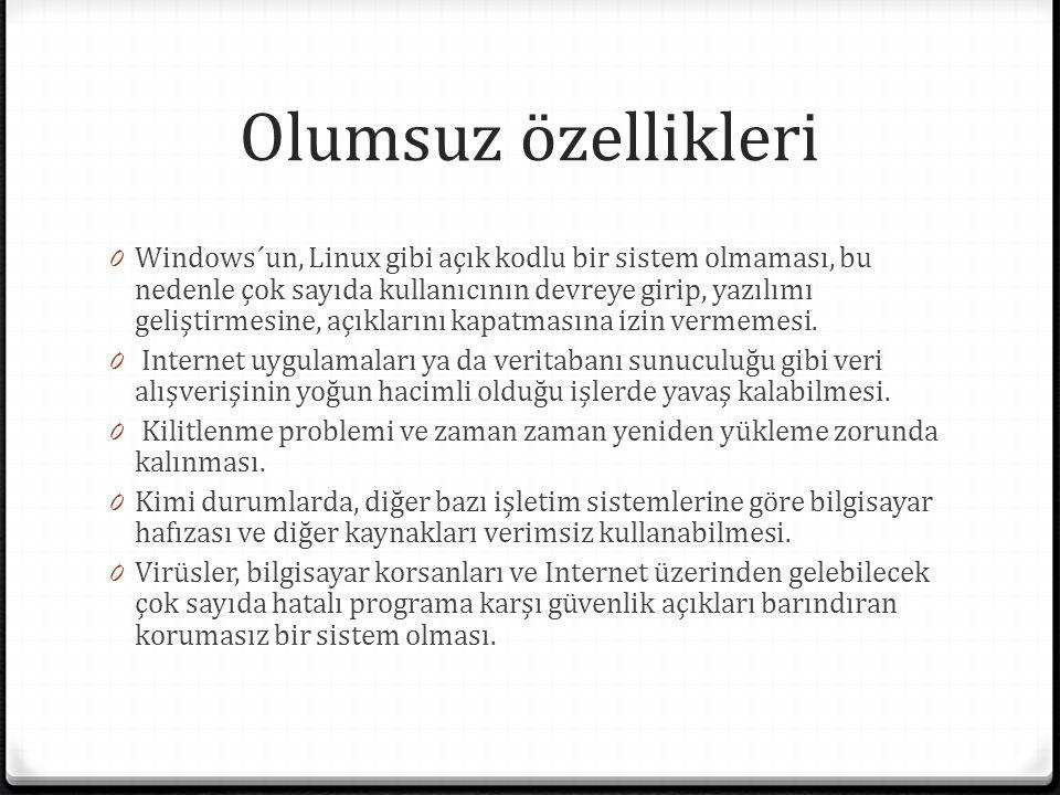Olumsuz özellikleri 0 Windows´un, Linux gibi açık kodlu bir sistem olmaması, bu nedenle çok sayıda kullanıcının devreye girip, yazılımı geliştirmesine, açıklarını kapatmasına izin vermemesi.