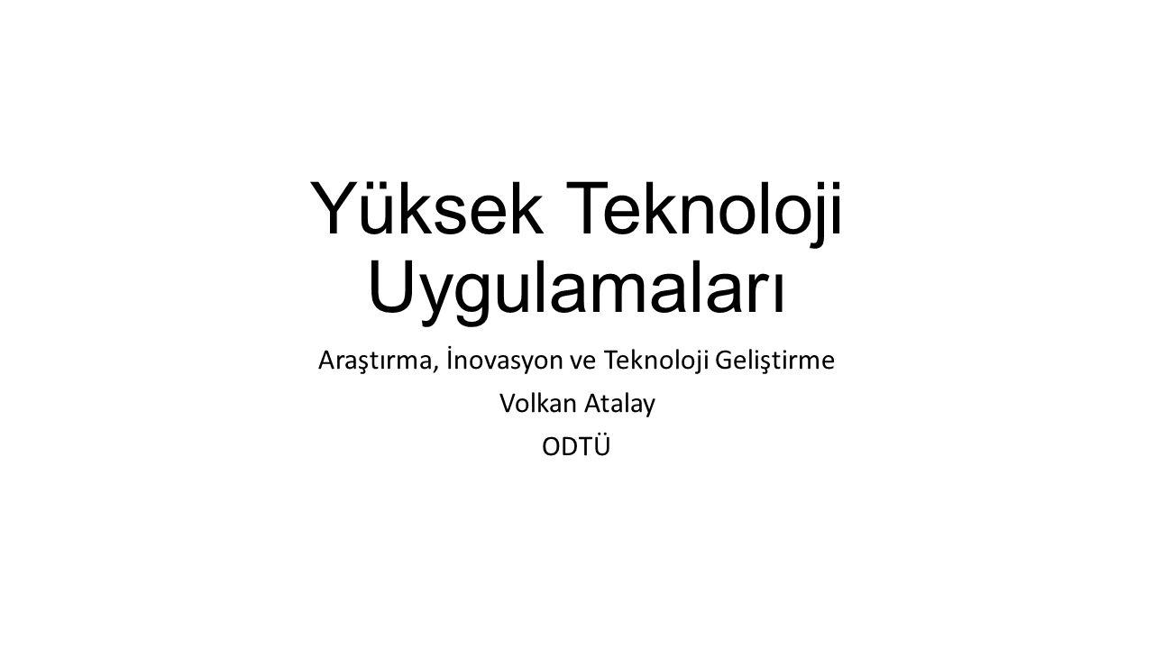 Yüksek Teknoloji Uygulamaları Araştırma, İnovasyon ve Teknoloji Geliştirme Volkan Atalay ODTÜ