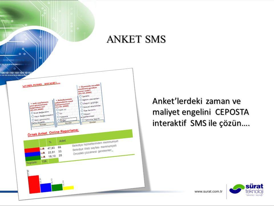 ANKET SMS Anket'lerdeki zaman ve maliyet engelini CEPOSTA interaktif SMS ile çözün….