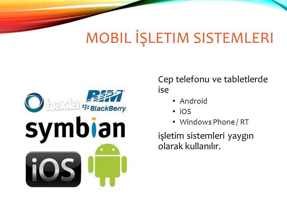 MOBIL İŞLETIM SISTEMLERI Cep telefonu ve tabletlerde ise Android iOS Windows Phone / RT işletim sistemleri yaygın olarak kullanılır.