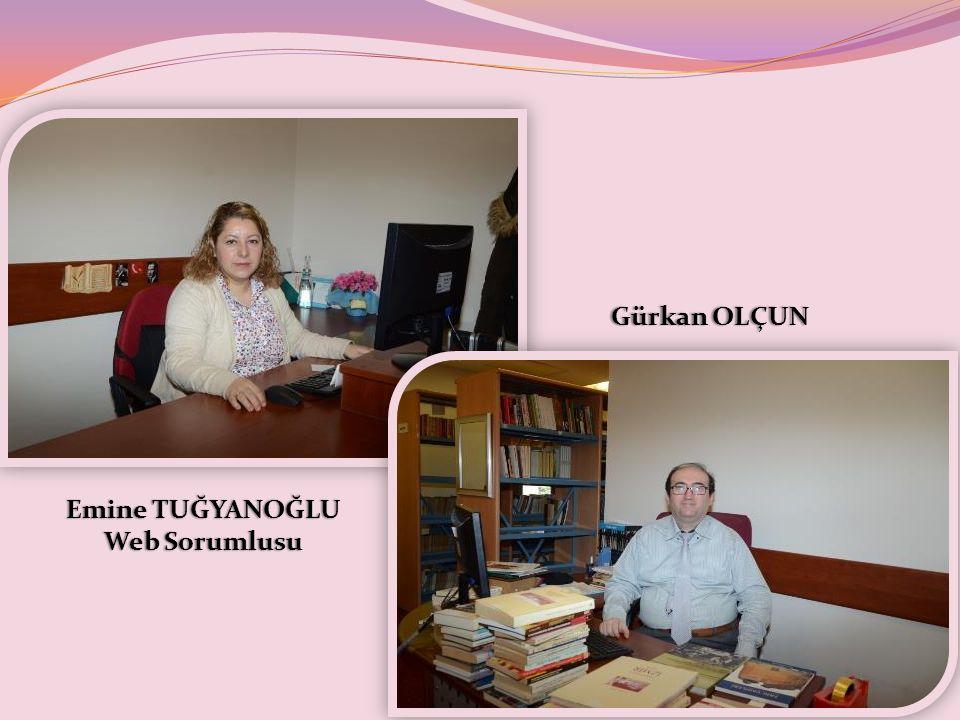 Emine TUĞYANOĞLUEmine TUĞYANOĞLU Web SorumlusuWeb Sorumlusu Gürkan OLÇUNGürkan OLÇUN