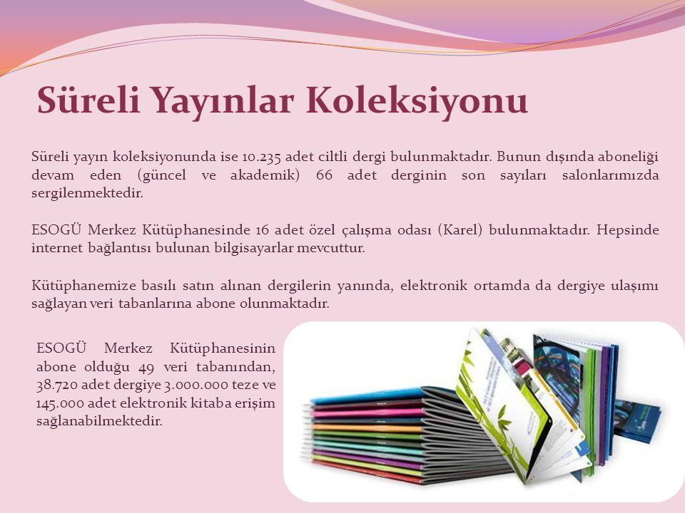 Süreli Yayınlar Koleksiyonu Süreli yayın koleksiyonunda ise 10.235 adet ciltli dergi bulunmaktadır.