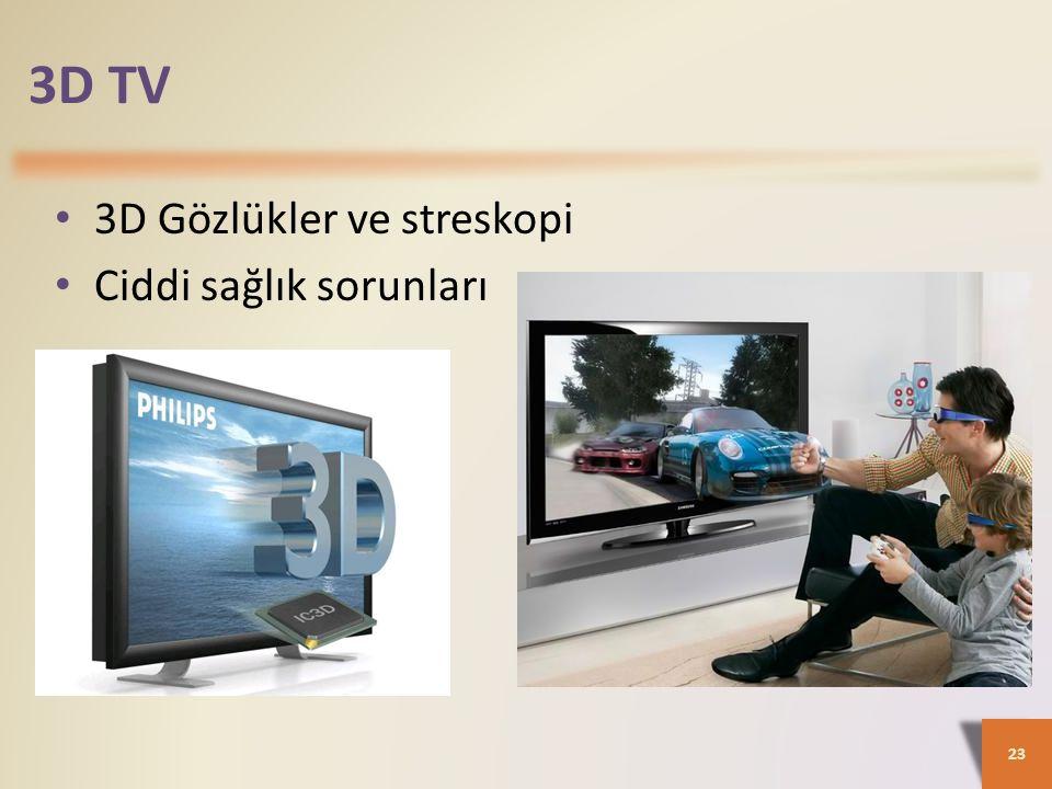 3D TV 23 3D Gözlükler ve streskopi Ciddi sağlık sorunları