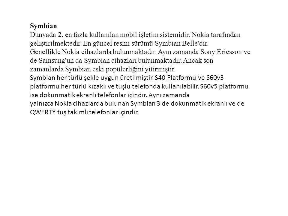 Symbian Dünyada 2.en fazla kullanılan mobil işletim sistemidir.