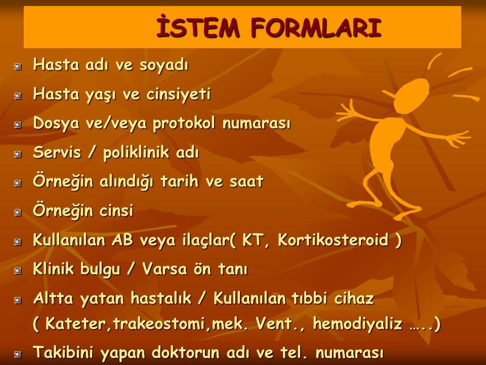 İSTEM FORMLARI İSTEM FORMLARI Hasta adı ve soyadı Hasta yaşı ve cinsiyeti Dosya ve/veya protokol numarası Servis / poliklinik adı Örneğin alındığı tar