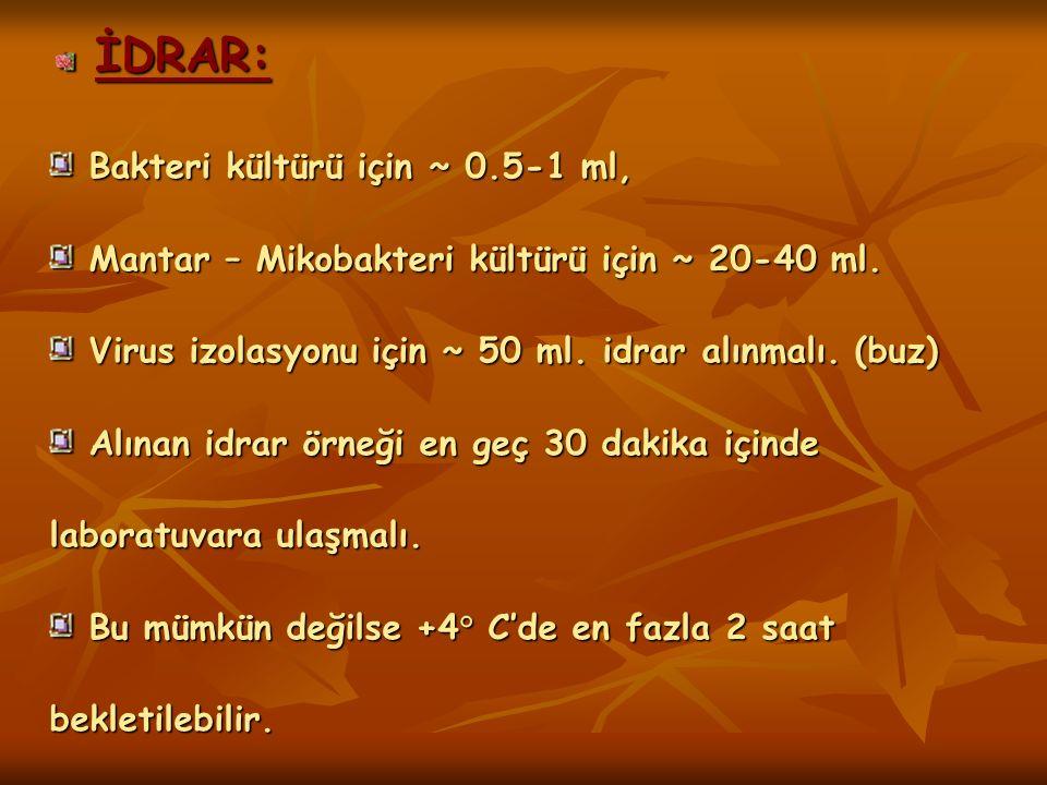 İDRAR: Bakteri kültürü için ~ 0.5-1 ml, Bakteri kültürü için ~ 0.5-1 ml, Mantar – Mikobakteri kültürü için ~ 20-40 ml. Mantar – Mikobakteri kültürü iç