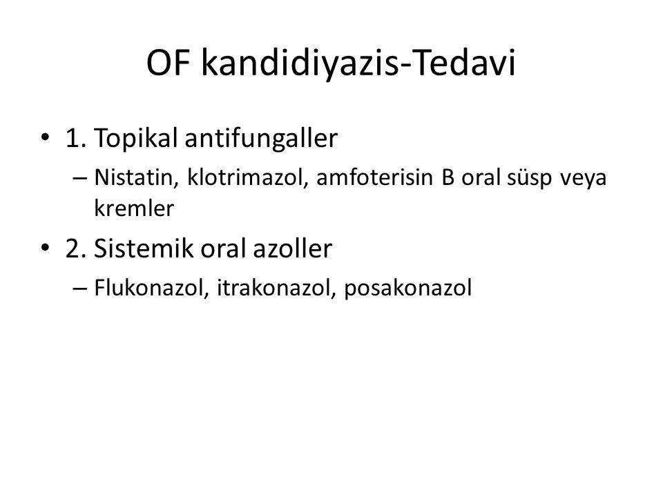 OF kandidiyazis-Tedavi 1. Topikal antifungaller – Nistatin, klotrimazol, amfoterisin B oral süsp veya kremler 2. Sistemik oral azoller – Flukonazol, i