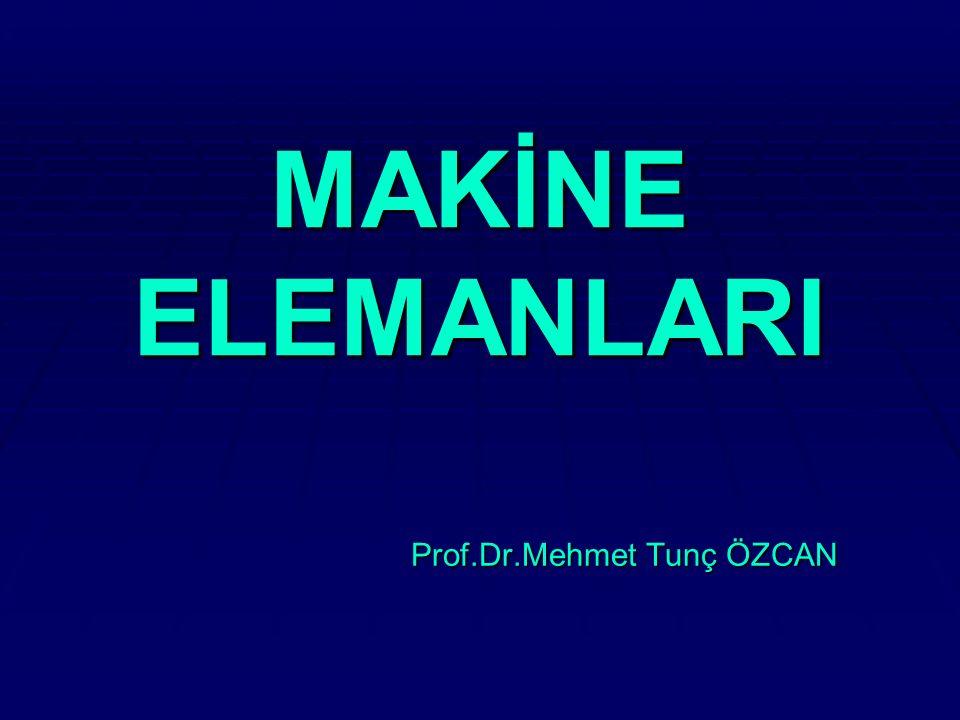MAKİNE ELEMANLARI Prof.Dr.Mehmet Tunç ÖZCAN