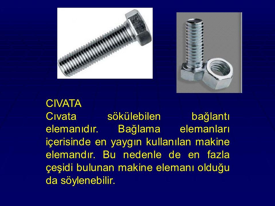CIVATA Cıvata sökülebilen bağlantı elemanıdır. Bağlama elemanları içerisinde en yaygın kullanılan makine elemandır. Bu nedenle de en fazla çeşidi bulu