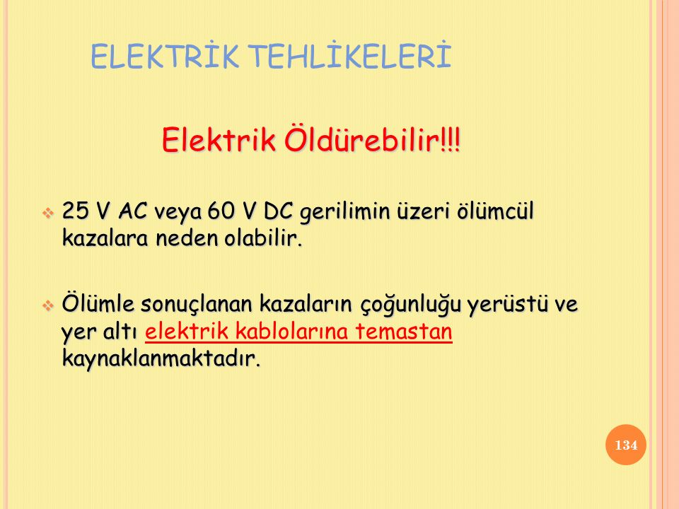 Elektrik Öldürebilir!!.  25 V AC veya 60 V DC gerilimin üzeri ölümcül kazalara neden olabilir.