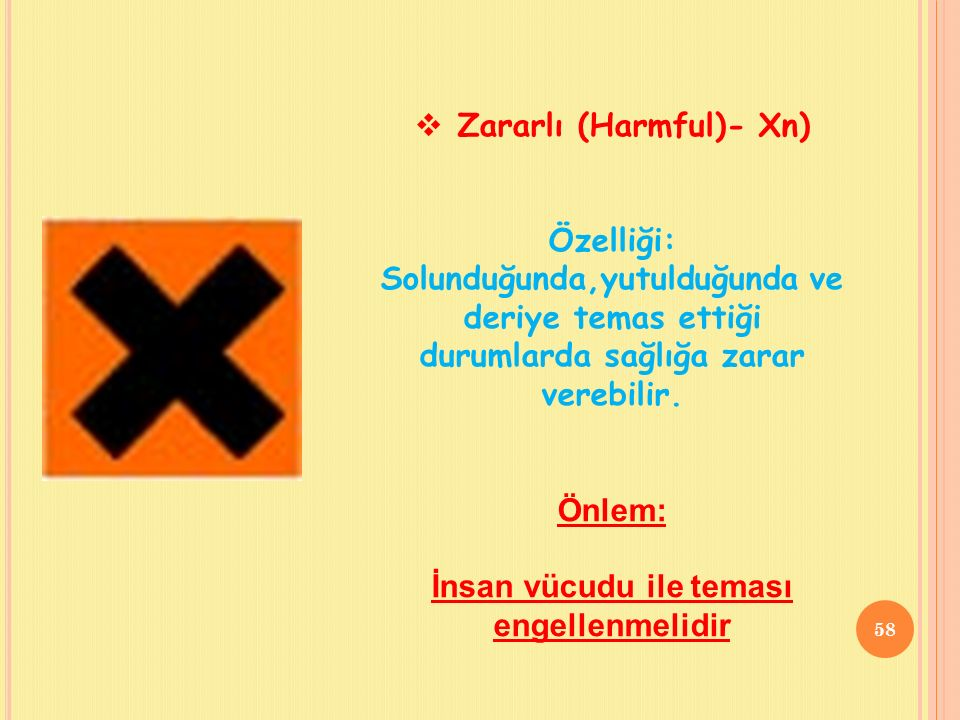  Zararlı (Harmful)- Xn) Özelliği: Solunduğunda,yutulduğunda ve deriye temas ettiği durumlarda sağlığa zarar verebilir.