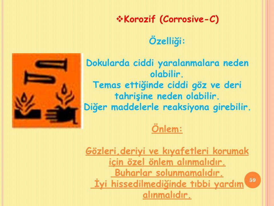  Korozif (Corrosive-C) Özelliği: Dokularda ciddi yaralanmalara neden olabilir.