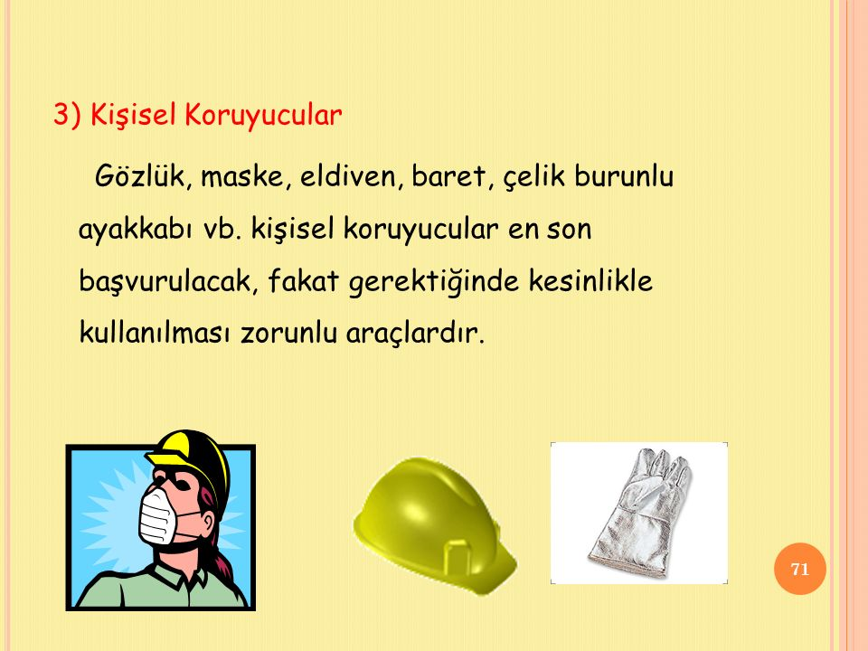 3) Kişisel Koruyucular Gözlük, maske, eldiven, baret, çelik burunlu ayakkabı vb.