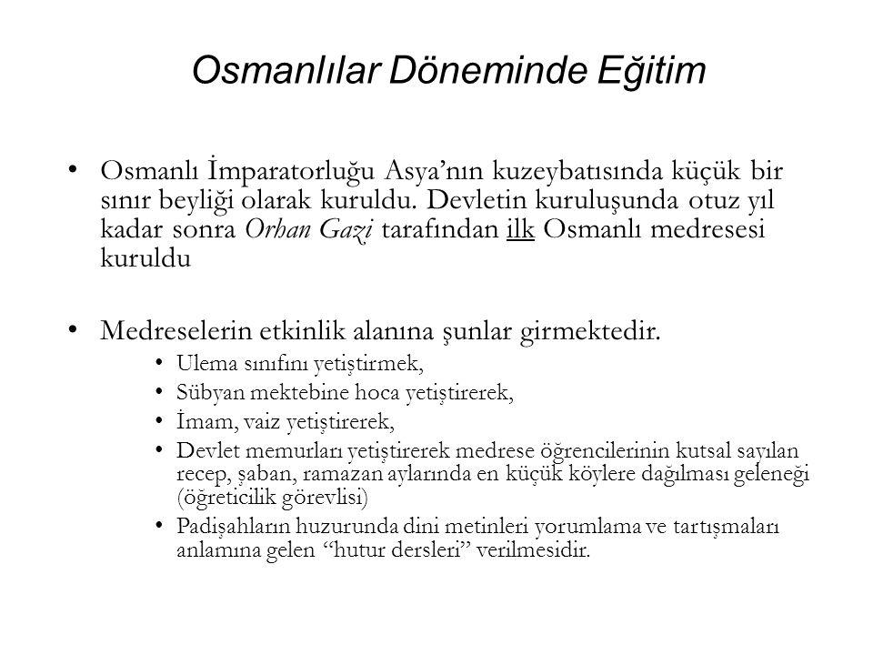 Osmanlılar Döneminde Eğitim Osmanlı İmparatorluğu Asya'nın kuzeybatısında küçük bir sınır beyliği olarak kuruldu.