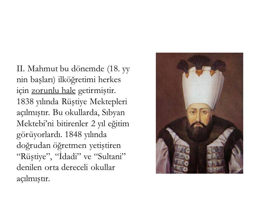 II. Mahmut bu dönemde (18. yy nin başları) ilköğretimi herkes için zorunlu hale getirmiştir.