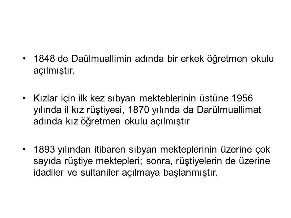 1848 de Daülmuallimin adında bir erkek öğretmen okulu açılmıştır.