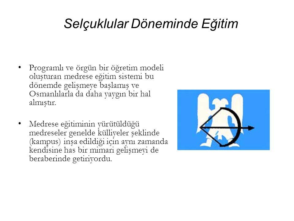 Programlı ve örgün bir öğretim modeli oluşturan medrese eğitim sistemi bu dönemde gelişmeye başlamış ve Osmanlılarla da daha yaygın bir hal almıştır.