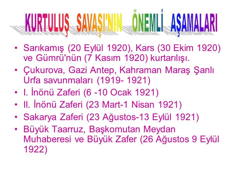 Sarıkamış (20 Eylül 1920), Kars (30 Ekim 1920) ve Gümrü'nün (7 Kasım 1920) kurtarılışı. Çukurova, Gazi Antep, Kahraman Maraş Şanlı Urfa savunmaları (1