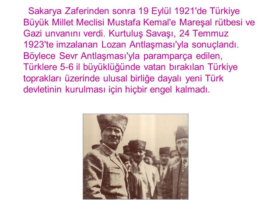 Sakarya Zaferinden sonra 19 Eylül 1921'de Türkiye Büyük Millet Meclisi Mustafa Kemal'e Mareşal rütbesi ve Gazi unvanını verdi. Kurtuluş Savaşı, 24 Tem