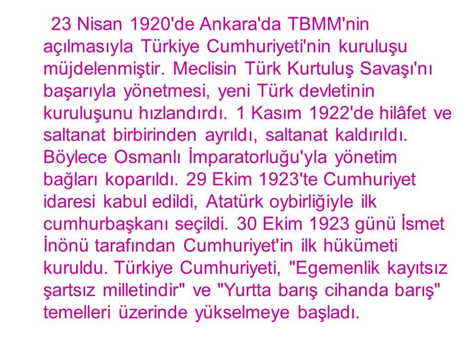 23 Nisan 1920'de Ankara'da TBMM'nin açılmasıyla Türkiye Cumhuriyeti'nin kuruluşu müjdelenmiştir. Meclisin Türk Kurtuluş Savaşı'nı başarıyla yönetmesi,