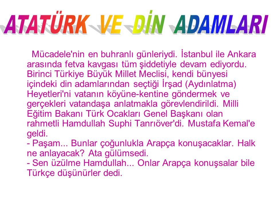 Mücadele'nin en buhranlı günleriydi. İstanbul ile Ankara arasında fetva kavgası tüm şiddetiyle devam ediyordu. Birinci Türkiye Büyük Millet Meclisi, k