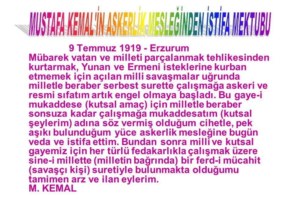 9 Temmuz 1919 - Erzurum Mübarek vatan ve milleti parçalanmak tehlikesinden kurtarmak, Yunan ve Ermeni isteklerine kurban etmemek için açılan milli savaşmalar uğrunda milletle beraber serbest surette çalışmağa askeri ve resmi sıfatım artık engel olmaya başladı.