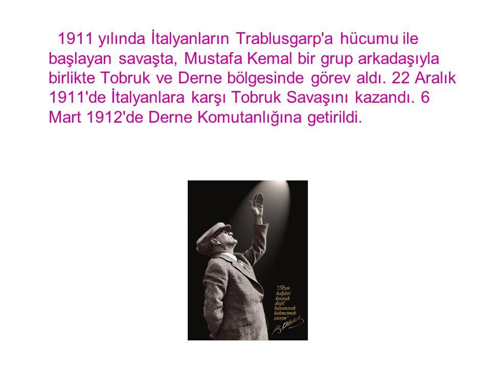 1911 yılında İtalyanların Trablusgarp'a hücumu ile başlayan savaşta, Mustafa Kemal bir grup arkadaşıyla birlikte Tobruk ve Derne bölgesinde görev aldı