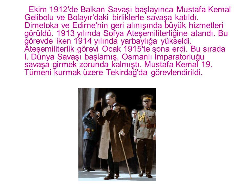 Ekim 1912'de Balkan Savaşı başlayınca Mustafa Kemal Gelibolu ve Bolayır'daki birliklerle savaşa katıldı. Dimetoka ve Edirne'nin geri alınışında büyük