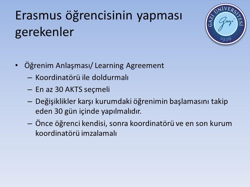 Erasmus öğrencisinin yapması gerekenler Öğrenim Anlaşması/ Learning Agreement – Koordinatörü ile doldurmalı – En az 30 AKTS seçmeli – Değişiklikler karşı kurumdaki öğrenimin başlamasını takip eden 30 gün içinde yapılmalıdır.