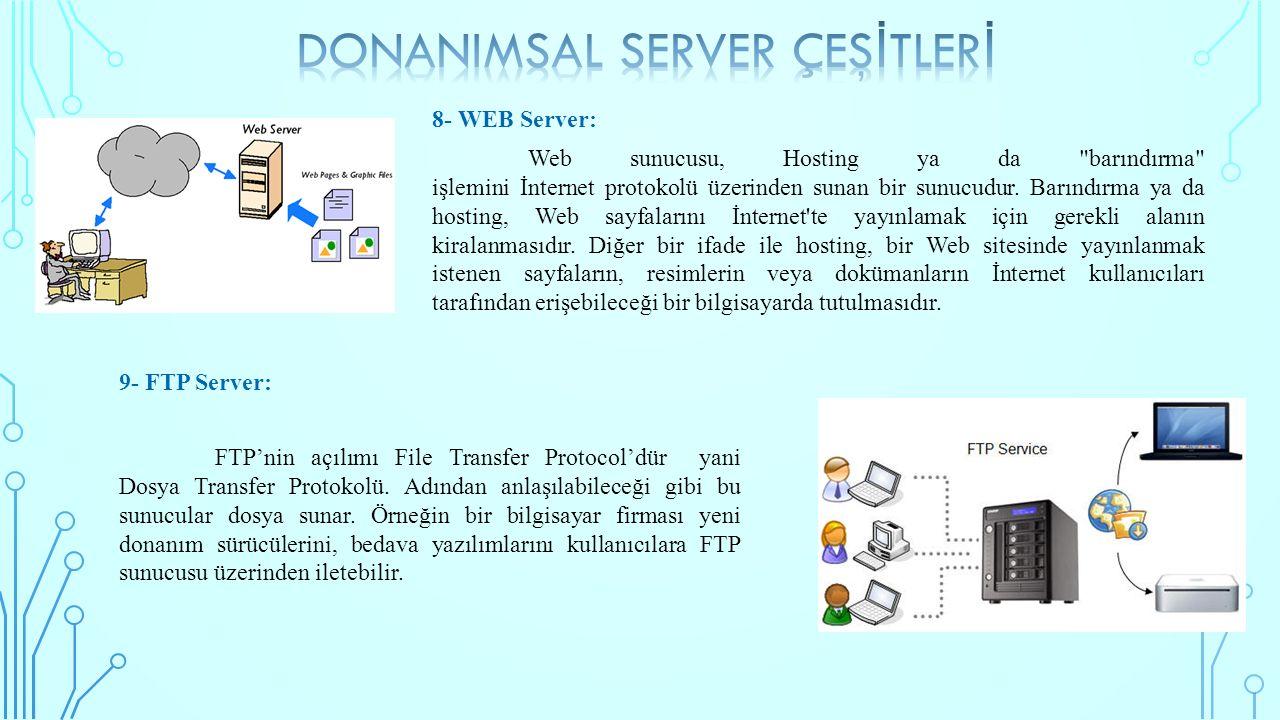 8- WEB Server: Web sunucusu, Hosting ya da barındırma işlemini İnternet protokolü üzerinden sunan bir sunucudur.