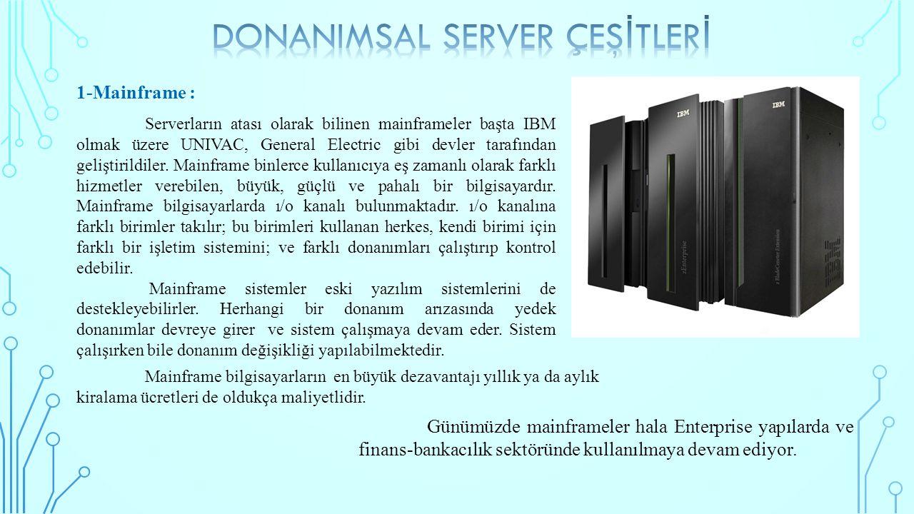 1-Mainframe : Serverların atası olarak bilinen mainframeler başta IBM olmak üzere UNIVAC, General Electric gibi devler tarafından geliştirildiler. Mai