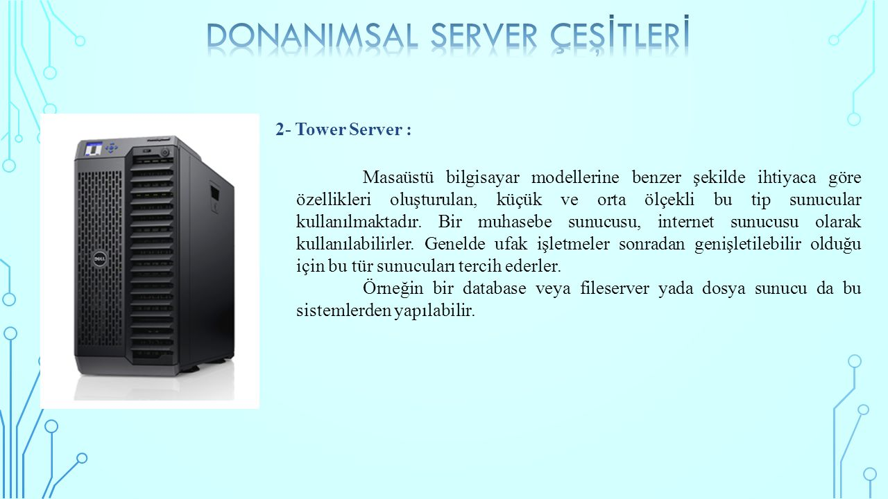 2- Tower Server : Masaüstü bilgisayar modellerine benzer şekilde ihtiyaca göre özellikleri oluşturulan, küçük ve orta ölçekli bu tip sunucular kullanılmaktadır.