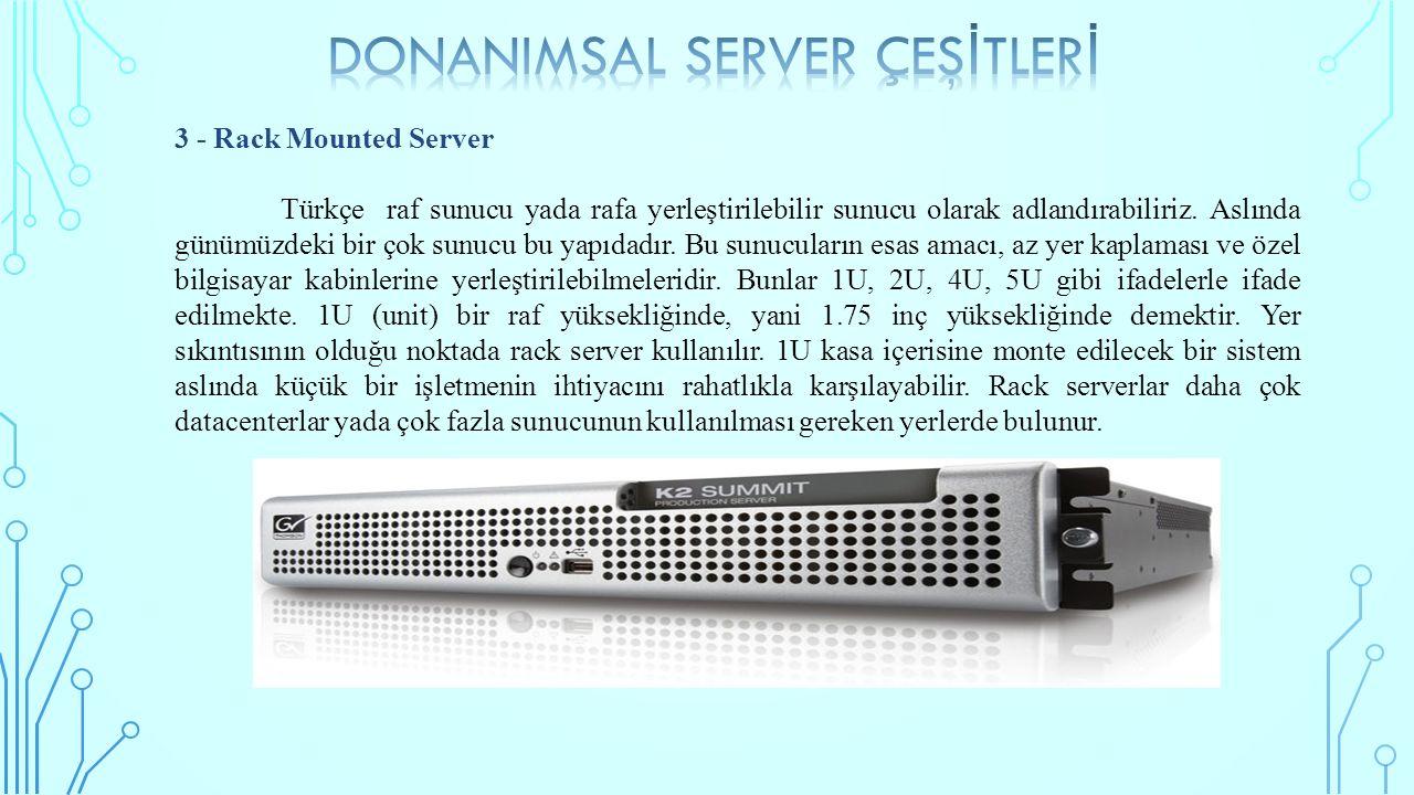 3 - Rack Mounted Server Türkçe raf sunucu yada rafa yerleştirilebilir sunucu olarak adlandırabiliriz. Aslında günümüzdeki bir çok sunucu bu yapıdadır.