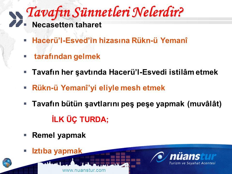 www.nuanstur.com Tavafın Sünnetleri Nelerdir?  Necasetten taharet  Hacerü'l-Esved'in hizasına Rükn-ü Yemanî  tarafından gelmek  Tavafın her şavtın