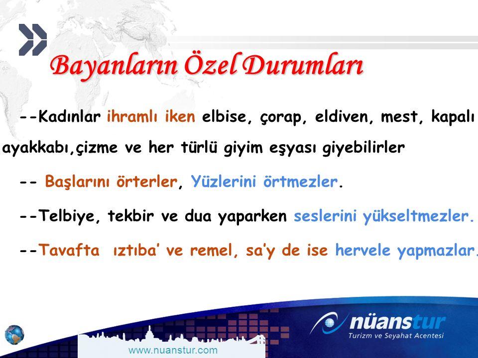 www.nuanstur.com Bayanların Özel Durumları --Kadınlar ihramlı iken elbise, çorap, eldiven, mest, kapalı ayakkabı,çizme ve her türlü giyim eşyası giyebilirler -- Başlarını örterler, Yüzlerini örtmezler.