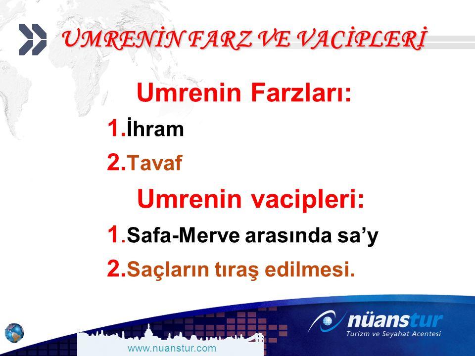 www.nuanstur.com UMRENİN FARZ VE VACİPLERİ Umrenin Farzları: 1. İhram 2. Tavaf Umrenin vacipleri: 1. Safa-Merve arasında sa'y 2. Saçların tıraş edilme