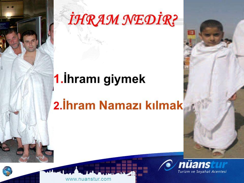 www.nuanstur.com İHRAM NEDİR? 1.İhramı giymek 2. İhram Namazı kılmak