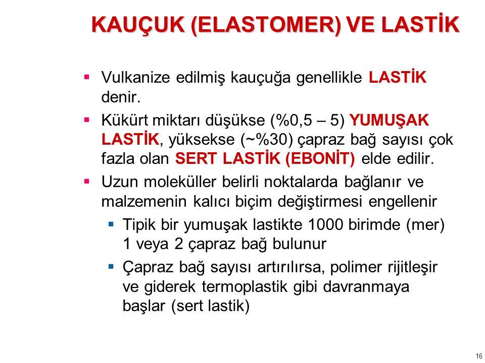 KAUÇUK (ELASTOMER) VE LASTİK  Lastiği çekme dayanımı düşük olup vulkanizasyon koşullarına ve dolgu maddelerine göre değişir (50–100 MPa).