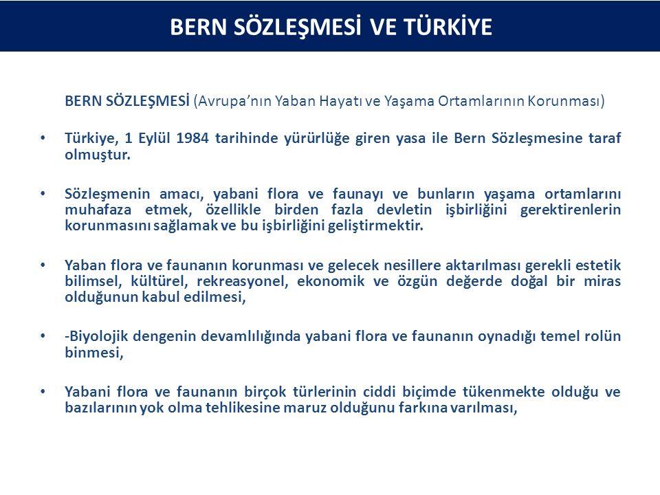 BERN SÖZLEŞMESİ (Avrupa'nın Yaban Hayatı ve Yaşama Ortamlarının Korunması) Türkiye, 1 Eylül 1984 tarihinde yürürlüğe giren yasa ile Bern Sözleşmesine taraf olmuştur.