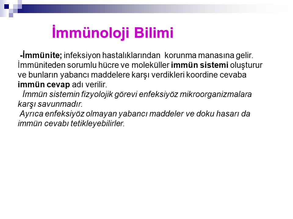 İmmünoloji Bilimi - -İmmünite; infeksiyon hastalıklarından korunma manasına gelir. İmmüniteden sorumlu hücre ve moleküller immün sistemi oluşturur ve