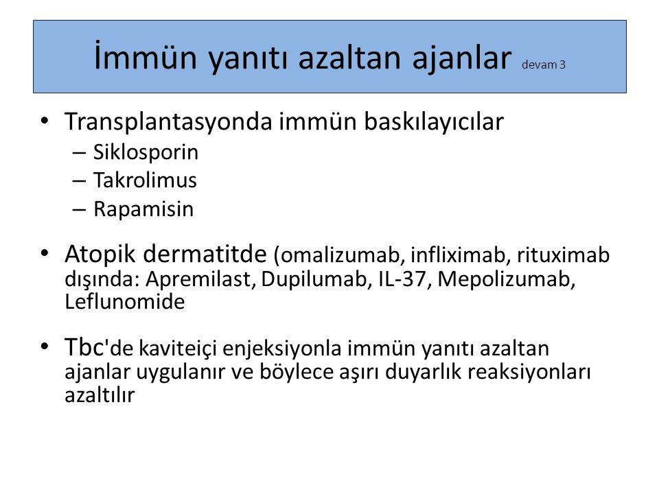 İmmün yanıtı azaltan ajanlar devam 3 Transplantasyonda immün baskılayıcılar – Siklosporin – Takrolimus – Rapamisin Atopik dermatitde (omalizumab, infl